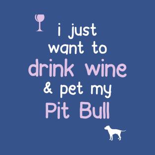 Drink Wine & Pet My Pit Bull.. t-shirts