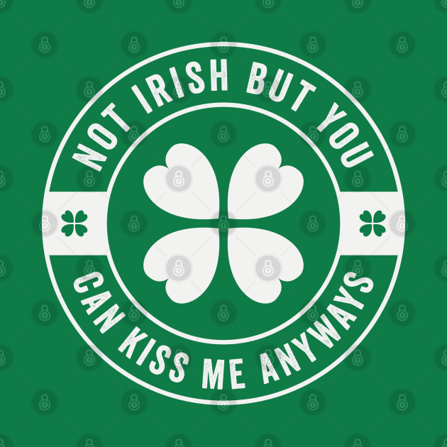 Not Irish but You Can Kiss Me Anyways