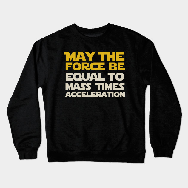 aedfecf4 May the force be equal to mass times acceleration Crewneck Sweatshirt