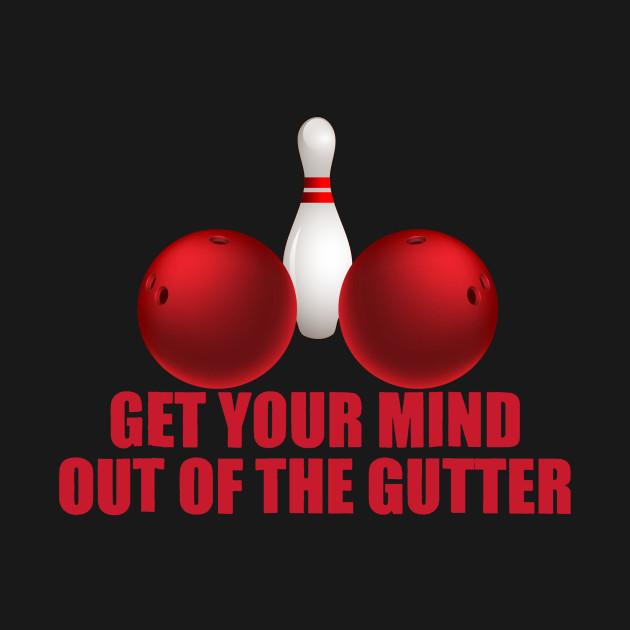 get your mind out of the gutter gutter ball kids t shirt teepublic