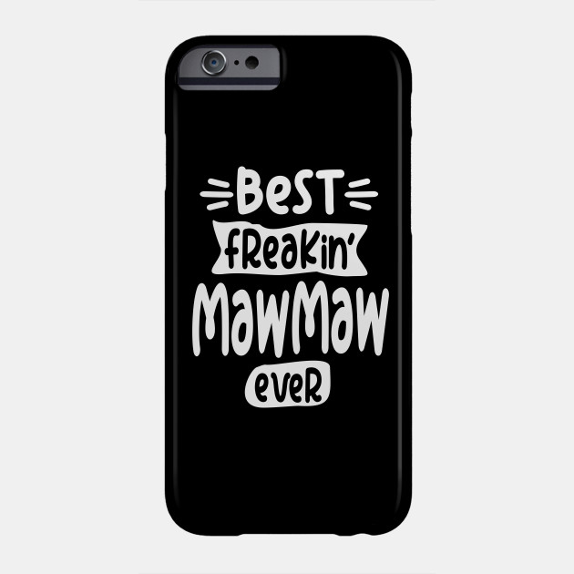 Womens Best Freakin MawMaw Ever Mothers Day Phone Case