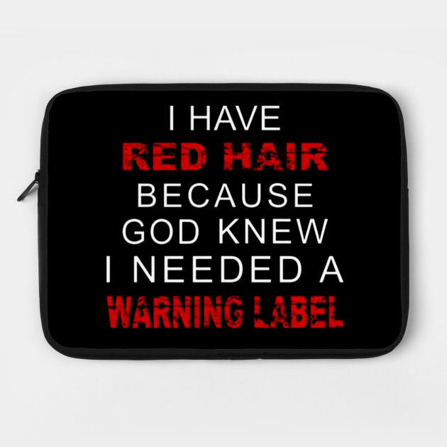 I Have Red Hair Because God Knew I Need A Warning Label