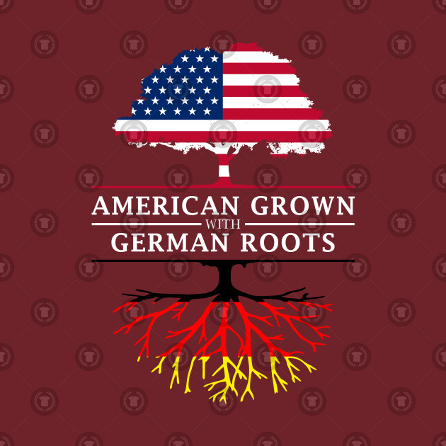 f59e53e28da84 American Grown with German Roots - Germany Shirt - Germany - T-Shirt ...