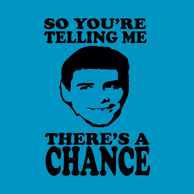 Dumb And Dumber - So You're Telling Me Theres A Chance