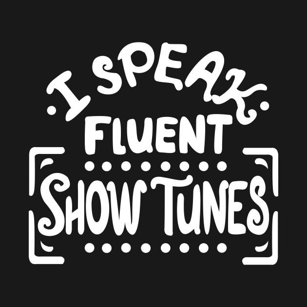 I Speak Fluen Show Tunes Funny Theatre Nerd