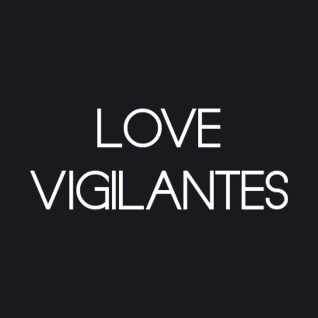 LOVE VIGILANTES