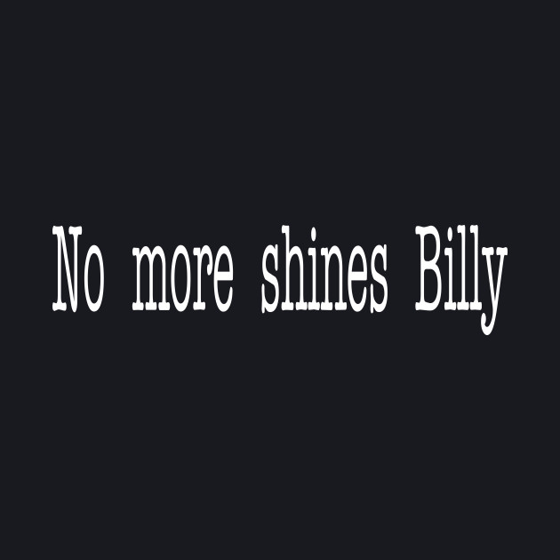 Goodfellas Quote - No More Shines Billy