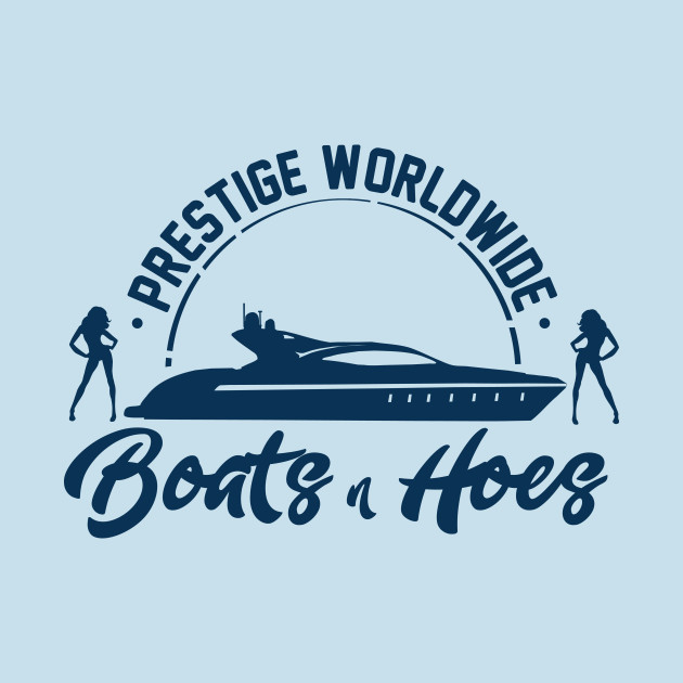 Prestige Worldwide Boats And Hoes Boats And Hoes T Shirt Teepublic