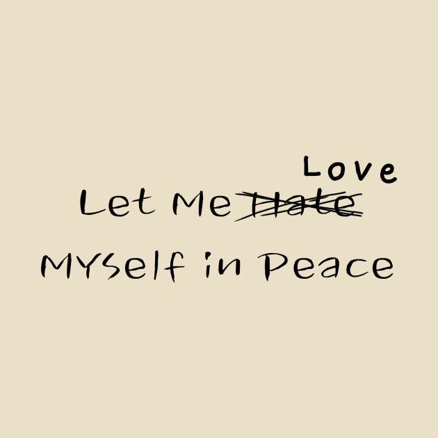 Let Me Love Myself in Peace T-Shirt