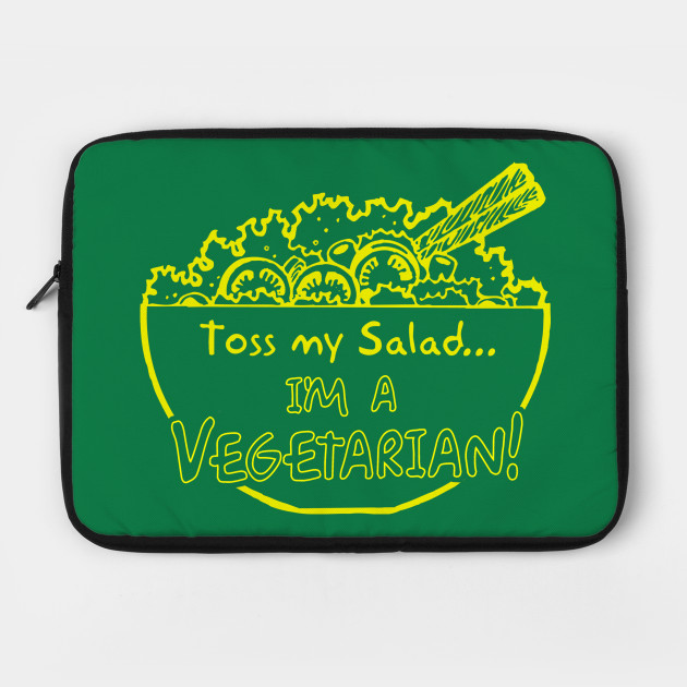 Toss My Salad I'm A Vegetarian