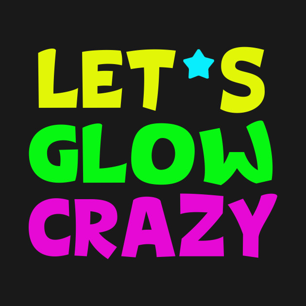 Let's Glow Crazy Funny Neon Glowing Effect Retro 80's Design