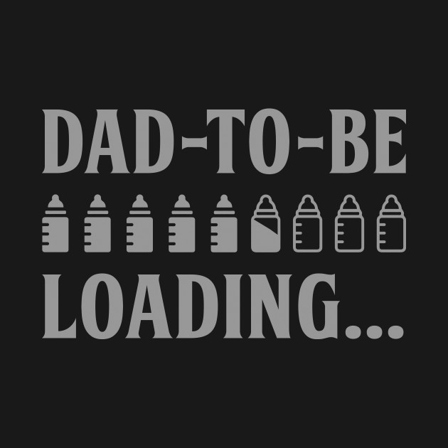 Dad-To-Be Loading Baby Bottles T Shirt - Dad To Be Loading Baby ... 997f882ea1a