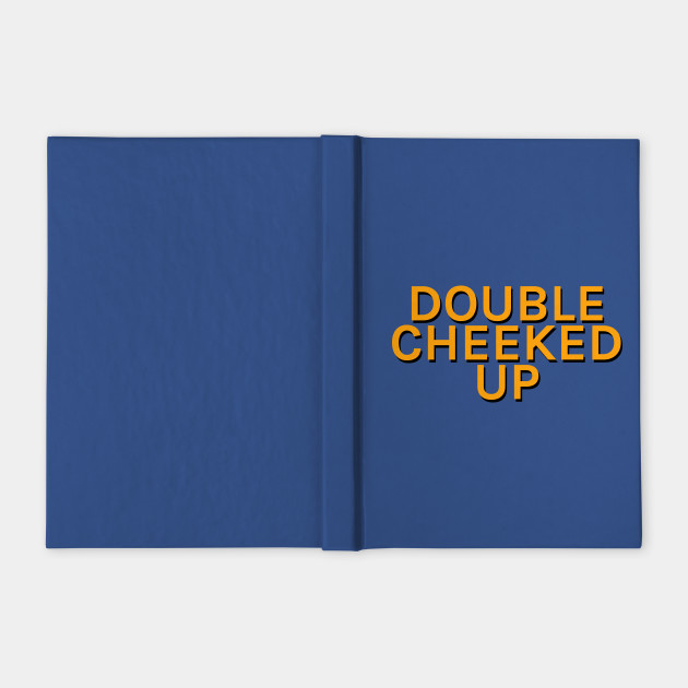 Double Cheeked Up Double Cheeked Up Notebook Teepublic All orders are custom made and most ship worldwide within 24 hours. teepublic