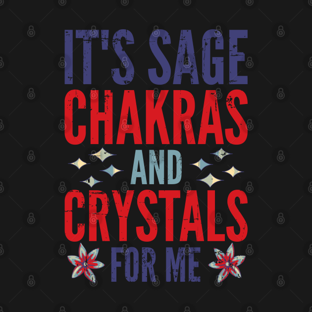 Retro It's Sage Chakras And Crystals For Me