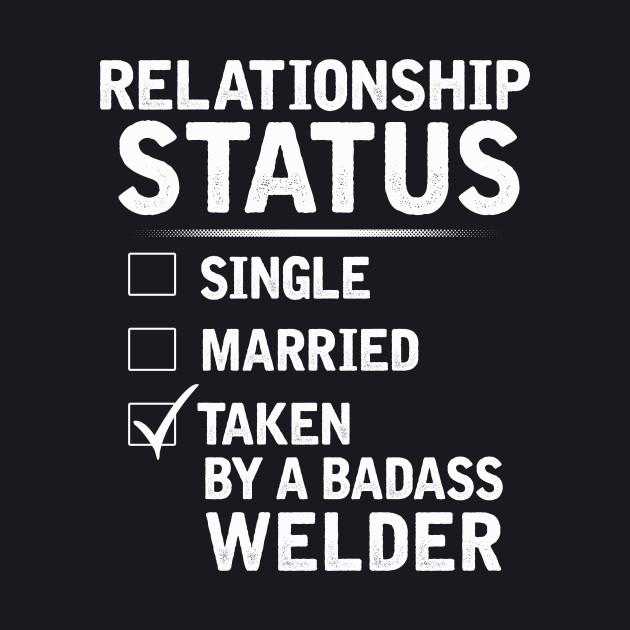 Relationship Status: Taken By A Badass Welder