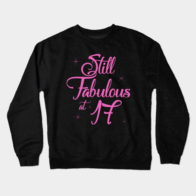 Vintage Still Sexy And Fabulous At 17 Year Old Funny 17th Birthday Gift Crewneck Sweatshirt