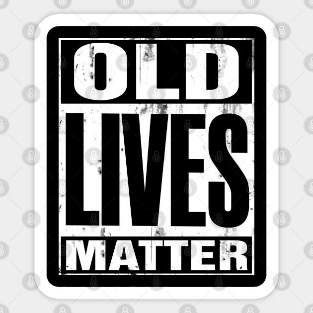 Old Lives Matter T Shirt Elderly Senior Gift Shirt Elderly