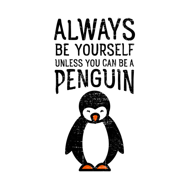 Always Be Yourself Funny Penguin Quote Design