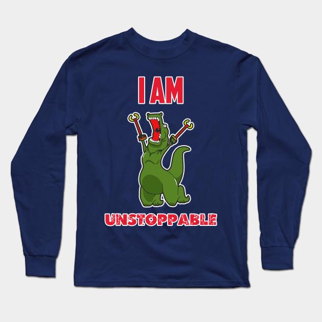 7e4403d7 I Am Unstoppable Shirt Dino Trex Rex Dinosaur Gift Long Sleeve T-Shirt