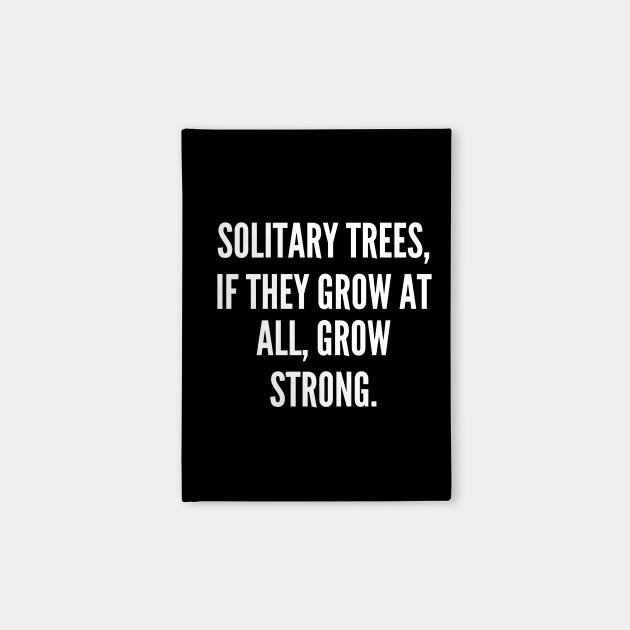Solitary trees if they grow at all grow strong