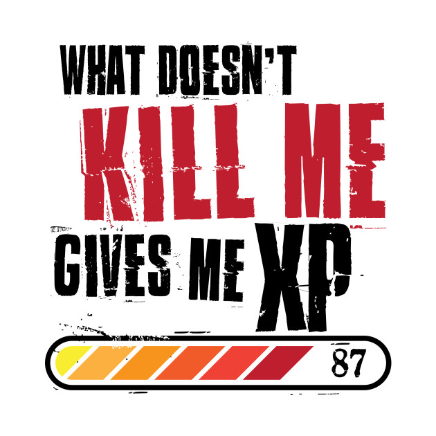 efc28a01 What Doesn't Kill me Gives me XP Motivational - Funny - T-Shirt ...