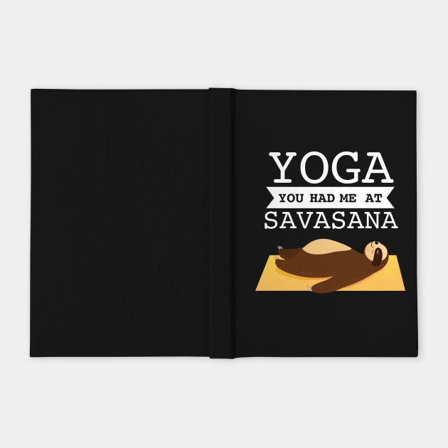 Yoga You Had Me At Savasana - Cute Sloth