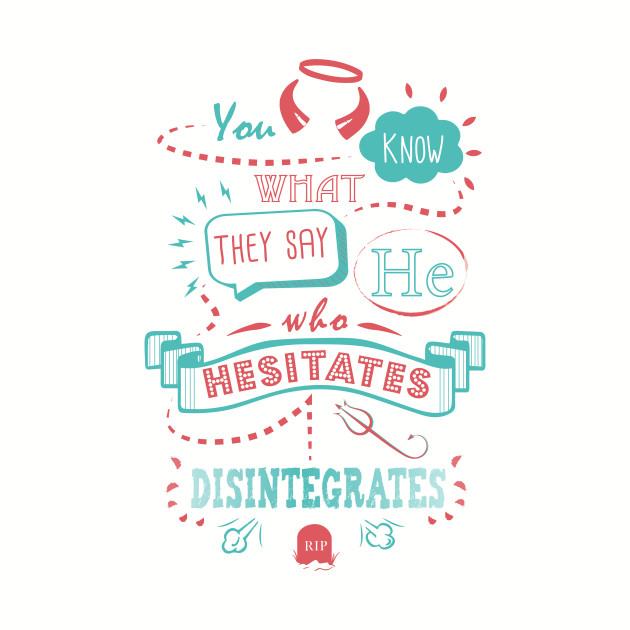 He Who Hesitates...