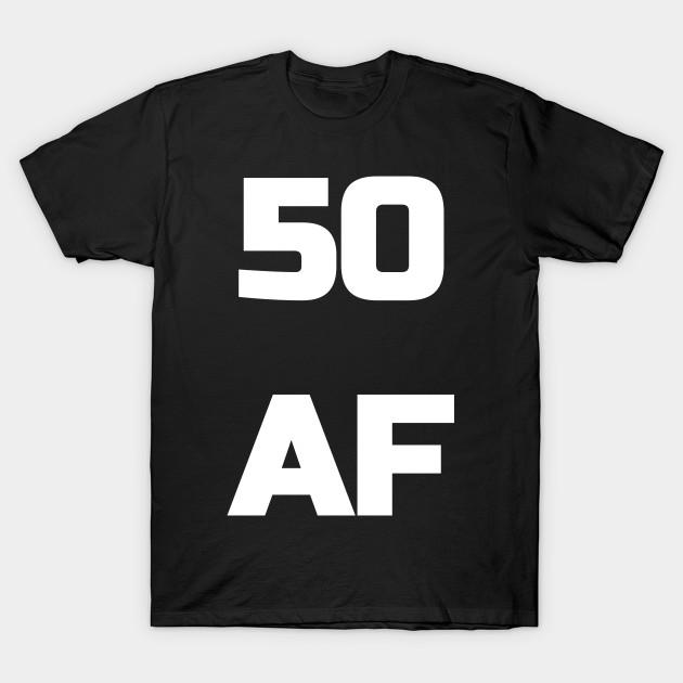 ffb197e522b 50 AF T-Shirt - 50th Birthday Shirt Men Women Fifty Gift - Birthday ...