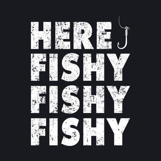 Here Fishy Fishy Fishy Shirt Funny Fishing Gift