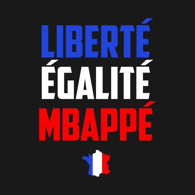 Liberté  Égalité  Mbappé
