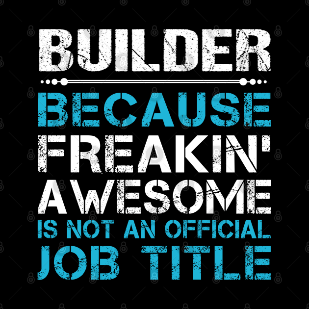 Builder T Shirt - Custom Graphic Freaking Awesome Job Gift Item Tee