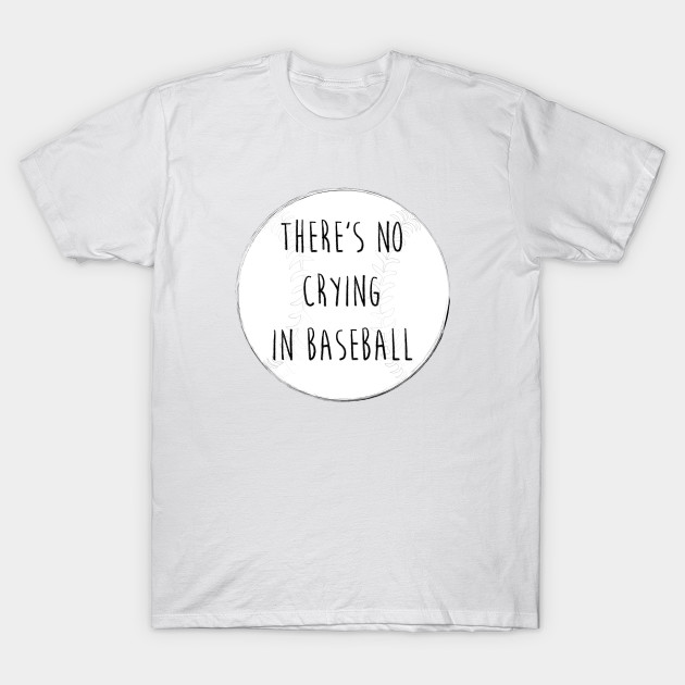 3c8a0732f No Crying in Baseball - Baseball - T-Shirt | TeePublic