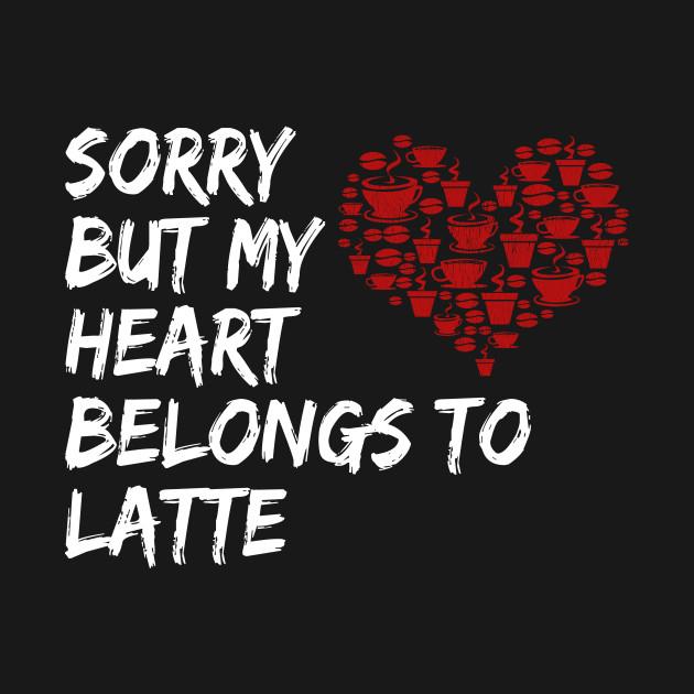Heart Belongs to Latte Coffee Lover Valentine