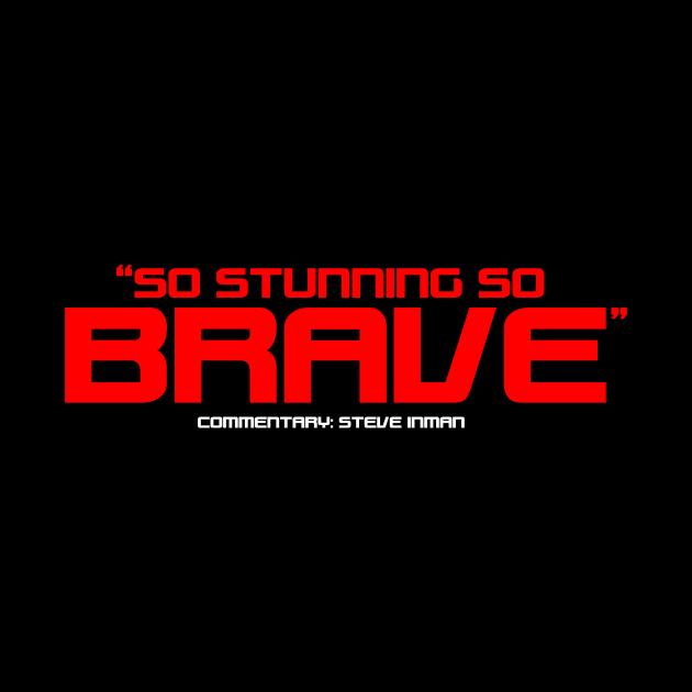 """So Stunning So Brave"""