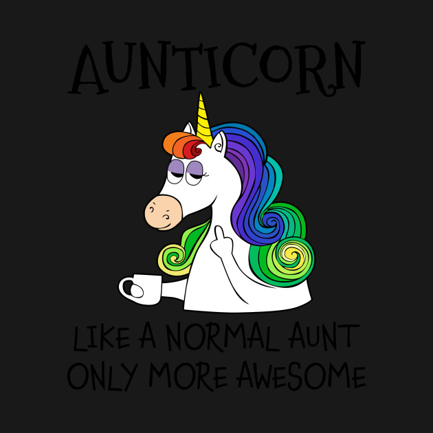 14b0f2419 Aunticorn Like A Normal Aunt Only More Awesome T-shirt - Aunticorn ...