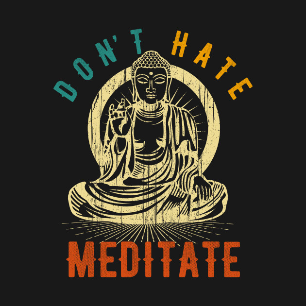Buddha Don't Hate Meditate Funny T-Shirt | Yoga Pose T-Shirt