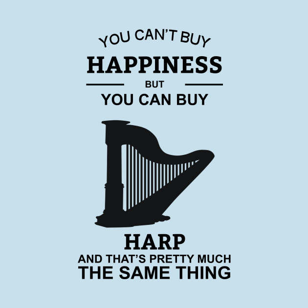 Buy A Harp >> You Can T Buy Happiness But You Can Buy Harp