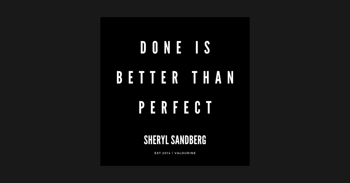 Sherly Sandberg Quote Done Is Better Than Perfect Motivational