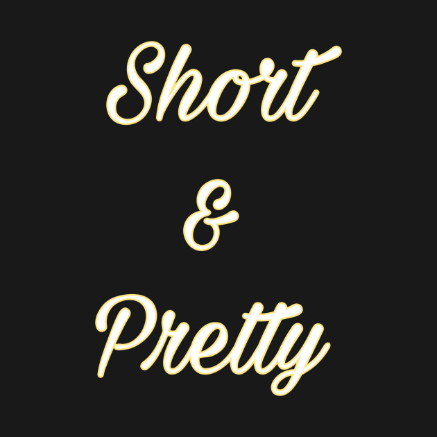 Short and pretty