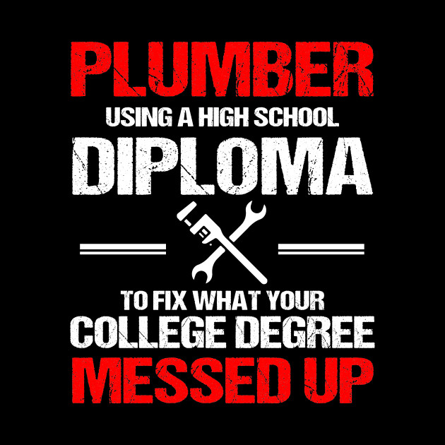 Plumber Using A High School Diploma to Fix College Degree Messed Up Hoodie