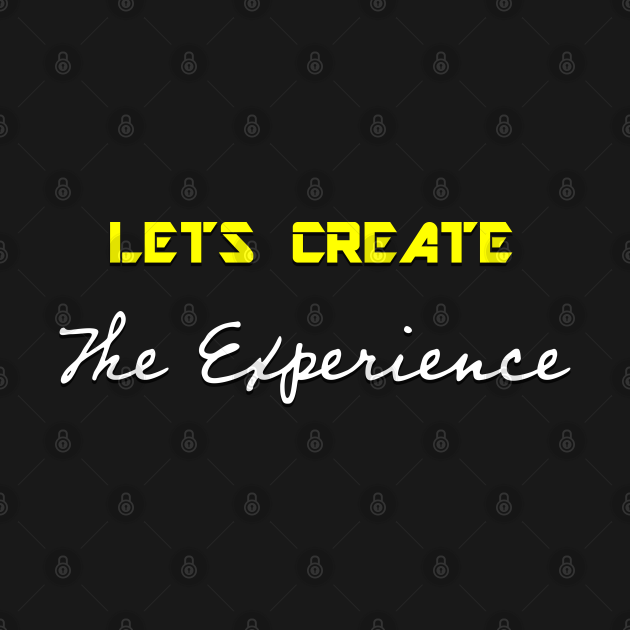 Lets Create The Experience
