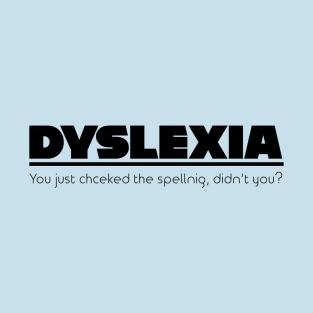 Dyslexia Mispelling t-shirts