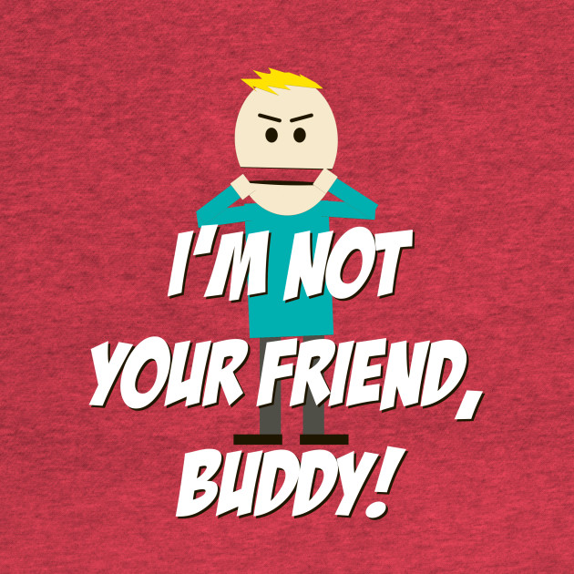I'm not your Friend, Buddy!