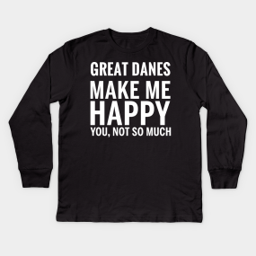 cb7987fb GREAT DANES Shirt - GREAT DANES Make Me Happy You not So Much Kids Long  Sleeve T-Shirt