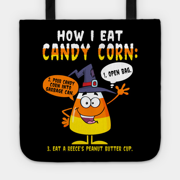 How I Eat Candy Corn Follow My Rules If You Want Eat Candy Funny Halloween Gift Tote Teepublic