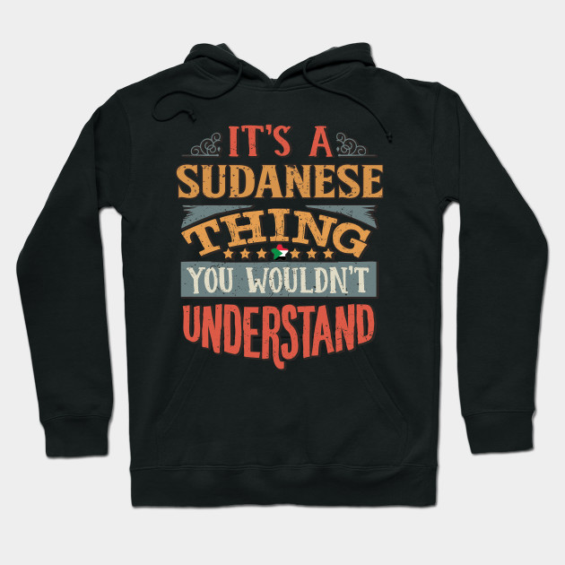 It's A Sudanese Thing You Would'nt Understand - Gift For Sudanese With Sudanese Flag Heritage Roots From Sudan Hoodie