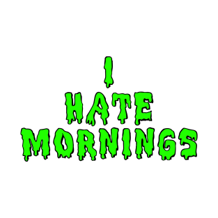 I Hate Mornings t-shirts