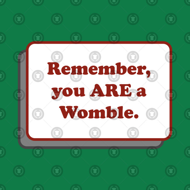 Remember, you ARE a Womble