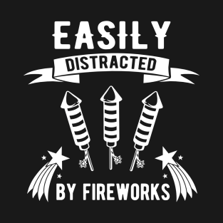 e172d94781 Easily distracted by fireworks T-Shirt