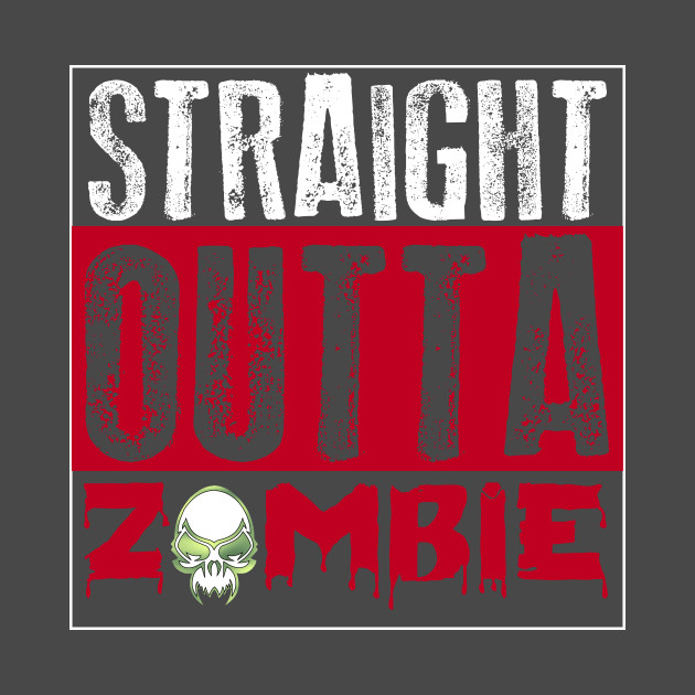 Straight Outta Zombie